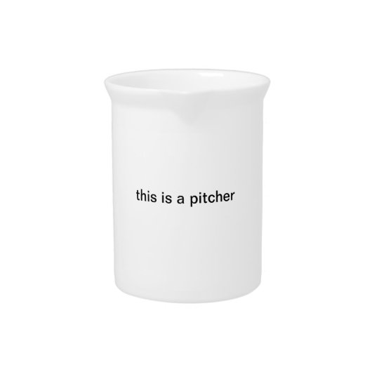 """""""this is a pitcher"""" pitcher"""