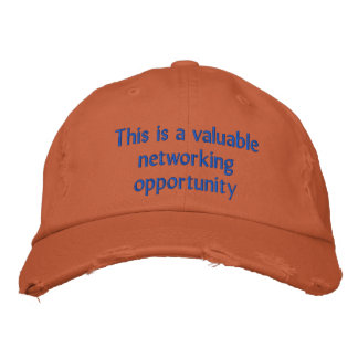 This is a valuable networking opportunity embroidered hat
