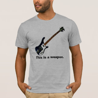 This is a weapon. T-Shirt