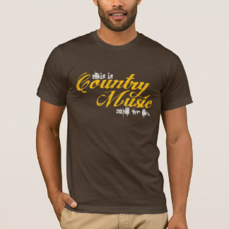 this is Country Music and we do. T-Shirt