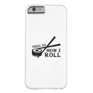 This Is How I Roll Barely There iPhone 6 Case