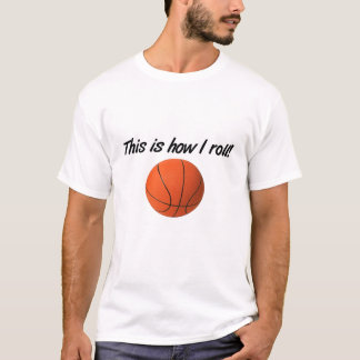 This is how I roll- basketball T-Shirt