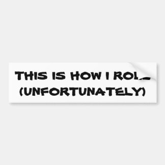 This is How I roll? Bumper Sticker