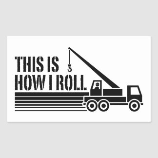 This Is How I Roll Crane Operator Rectangular Sticker