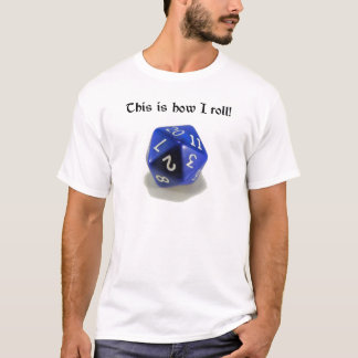 This Is How I Roll (d20) T-Shirt