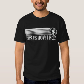 This Is How I Roll Film Tshirts
