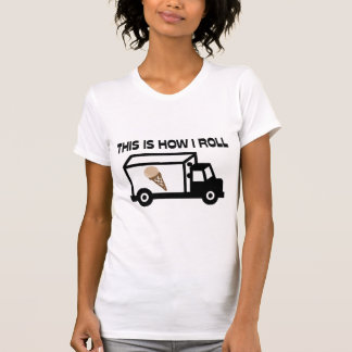 This Is How I Roll Ice Cream Truck Tee Shirt