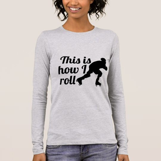 This is how I roll, Roller Derby skater Long Sleeve T-Shirt