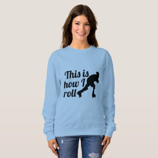This is how I roll, Roller Derby skater Sweatshirt