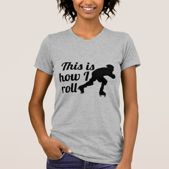 This is how I roll, Roller Derby skater T-Shirt