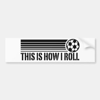 This Is How I Roll Soccer Bumper Sticker