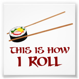 This Is How I Sushi Roll Photo
