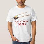 This Is How I Sushi Roll T-Shirt