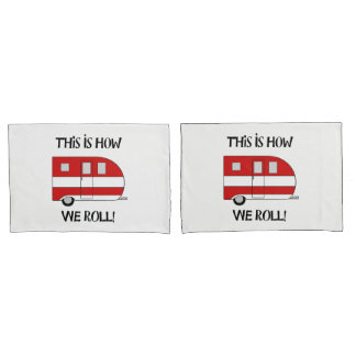 """This Is How We Roll"" Camper Pillow Cases"