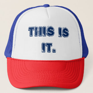 """THIS IS IT"" TRUCKER HAT. TRUCKER HAT"