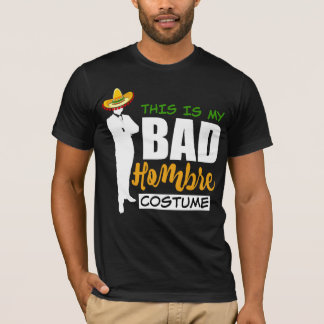 This is My Bad Hombre Costume Silhouette Sombrero T-Shirt