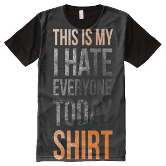 This is my (i hate everyone today) shirt All-Over print T-Shirt