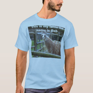 This is my lama its name is Bob T-Shirt