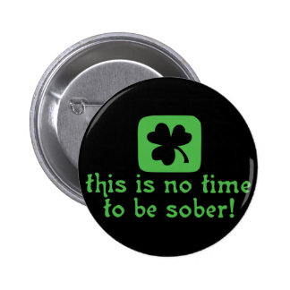 This is NO Time To Be SOBER Buttons