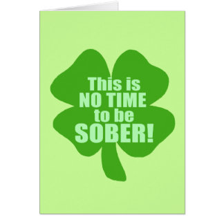 This Is No Time To Be Sober! Card