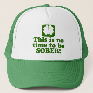 This is NO Time to be SOBER Trucker Hat