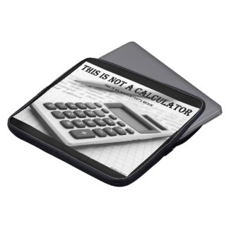 """""""This Is Not A Calculator"""" Laptop Sleeve"""