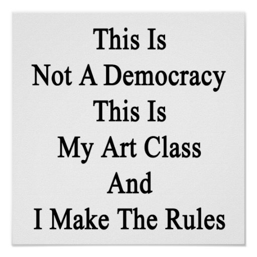 This Is Not A Democracy This Is My Art Class And I Poster