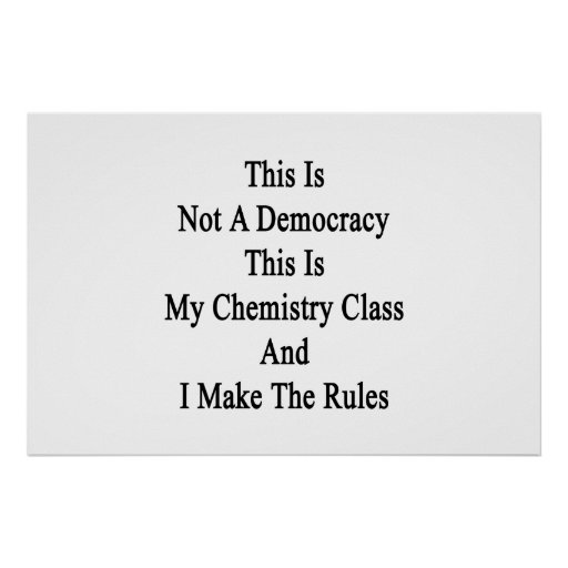 This Is Not A Democracy This Is My Chemistry Class Print
