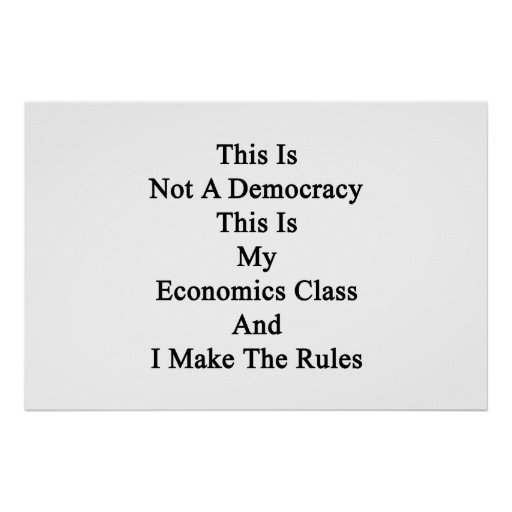This Is Not A Democracy This Is My Economics Class Posters