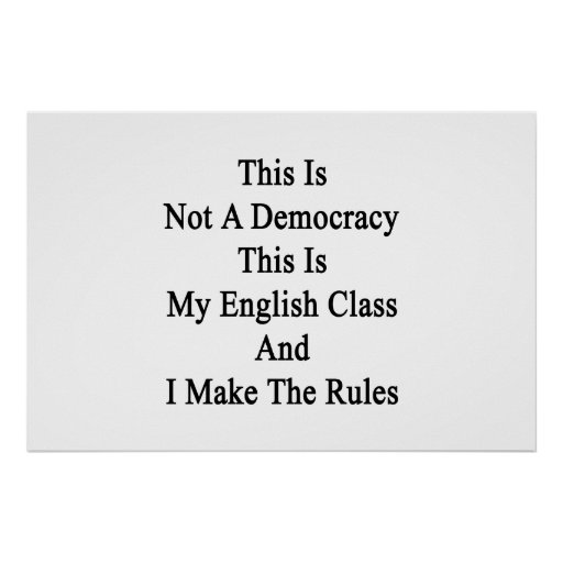 This Is Not A Democracy This Is My English Class A Poster