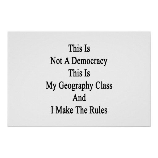 This Is Not A Democracy This Is My Geography Class Posters