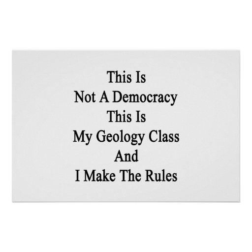 This Is Not A Democracy This Is My Geology Class A Print
