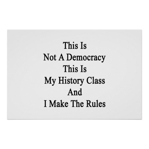 This Is Not A Democracy This Is My History Class A Posters