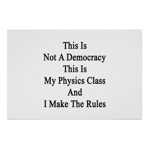 This Is Not A Democracy This Is My Physics Class A Posters