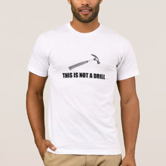 This is Not a Drill (black text) T-Shirt