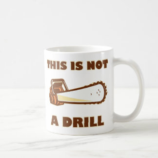 This is Not a Drill Chainsaw Basic White Mug