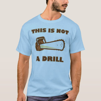 This Is Not A Drill Chainsaw T-Shirt