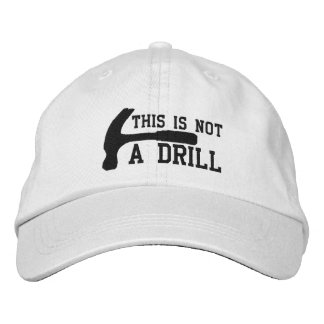 This Is Not A Drill Embroidered Cap