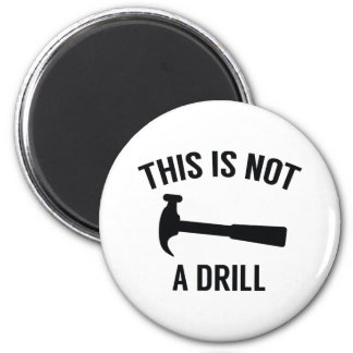 This Is Not A Drill Magnet