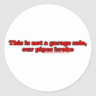 This Is Not A Garage Sale My Pipes Broke Round Sticker