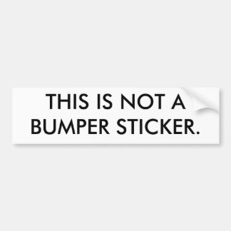 THIS IS NOT ABUMPER STICKER. BUMPER STICKER