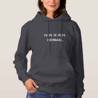 THIS IS NOT NORMAL HOODIE