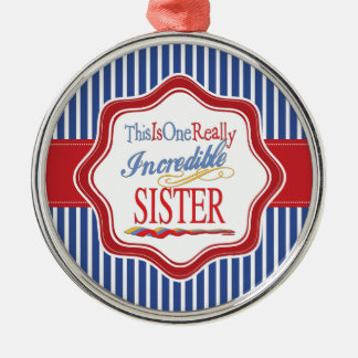 This Is One Really Incredible Sister Gift Silver-Colored Round Decoration