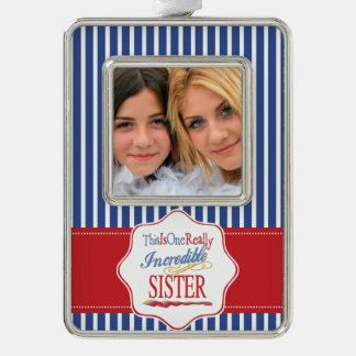 This Is One Really Incredible Sister Gift Silver Plated Framed Ornament