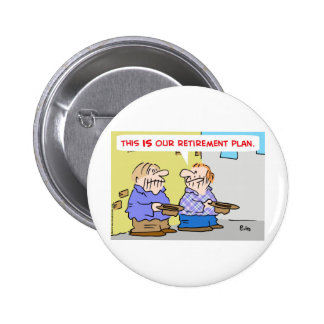 this is our retirement plan bums panhandlers 6 cm round badge