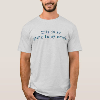 This is SO going in my novel. T-Shirt