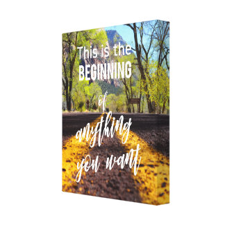 This is the Beginning of Anything You Want Quote Canvas Print