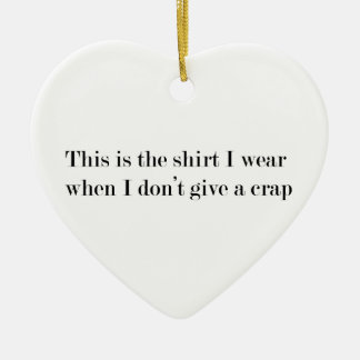 """""""This is the shirt I wear when..."""" FUNNY Ceramic Ornament"""