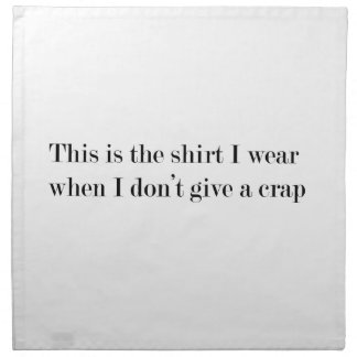 """This is the shirt I wear when..."" FUNNY Napkin"