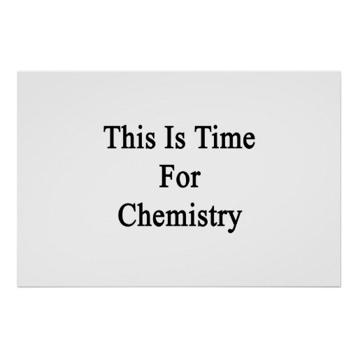 This Is Time For Chemistry Poster